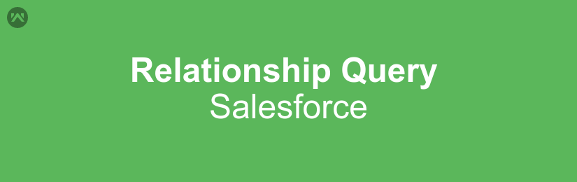 Relationship Query In Salesforce - Webkul Blog