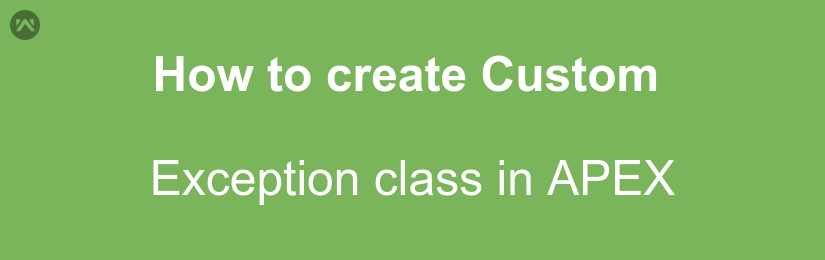 How to create custom exception class in APEX with the help