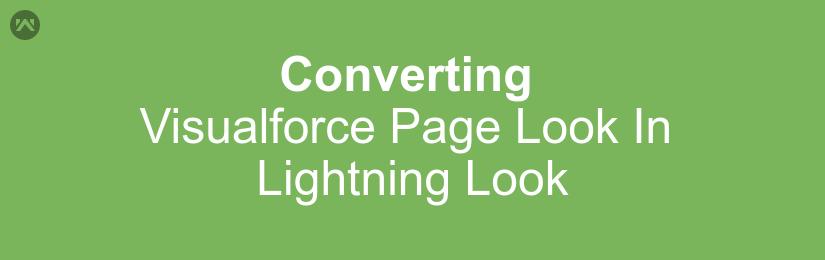 Converting Visualforce Page Look In Lightning Look - Webkul Blog